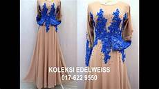 koleksi edelweiss koleksi baju pengantin tunang jubah muslimah eksklusif youtube