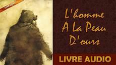 vendre la peau de l ours livre audio l homme a la peau d ours un conte de f 233 es des fr 232 res grimm