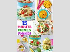 15 Of The Best 15 Minute (or less!) Kid's Dinners   My