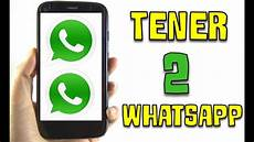 c 243 mo tener 2 whatsapp diferentes en un mismo tel 233 fono android youtube