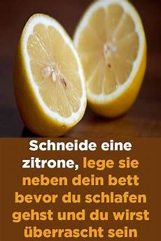 Schneide Eine Zitrone Lege Sie Neben Dein Bett Bevor Du