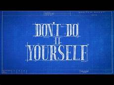 do it your self don t do it yourself