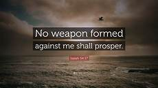 isaiah 54 17 quote no weapon formed against me shall prosper 12 wallpapers quotefancy