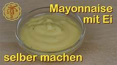 mayonaise selber machen mayonnaise mit ei selber machen