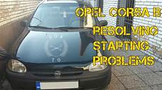 how to 1 opel corsa b resolving starting problems