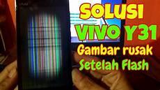 Solusi Vivo Y31 Gambar Rusak Garis Setelah Flash