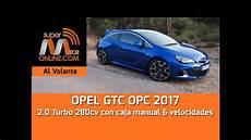 opel gtc 2017 opel gtc opc 2017 al volante prueba din 225 mica review