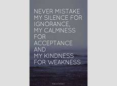 don't confuse kindness for weakness
