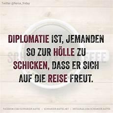 Diplomatie Ist Jemanden So Zur H 246 Lle Zu Schicken Dass Er