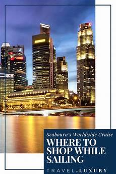 seabourn s worldwide cruise where to shop while sailing travel cruise vacation luxury travel