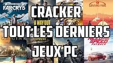 Tuto Cracker Tout Les Derniers Jeux Pc Gratuitement