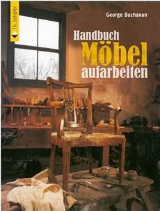 alte möbel aufarbeiten buchtipp handbuch m 246 bel aufarbeiten b 252 cherwurm
