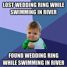lost wedding ring meme lost wedding ring while swimming in river found wedding ring while swimming in river success