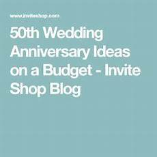 wedding anniversary ideas on a budget invitation cards for 50th anniversary at cardsshoppe com anniversary invitations pinterest