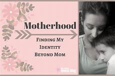 more than just a mom finding your identity losing myself to motherhood and finding my identity