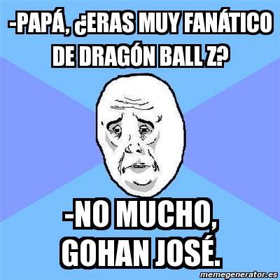 Memes De Dragon Ball Z En Espaã Ol - meme okay guy pap 225 191 eras muy fan 225 tico de drag 243 n ball z no mucho gohan jos 233 757351