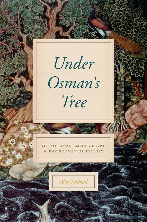 tree history ottoman empire under osman mikhail egypt alan books environmental press chicago yale edu
