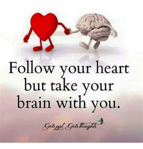 Follow Your Heart Meme - follow your heart but take your brain with you brains meme on sizzle