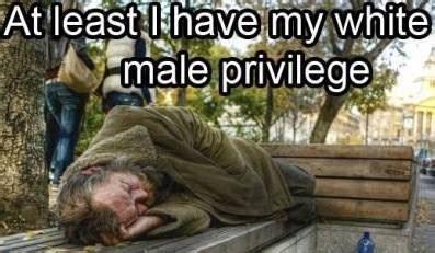 At Least I Have My White Male Privilege Meoso