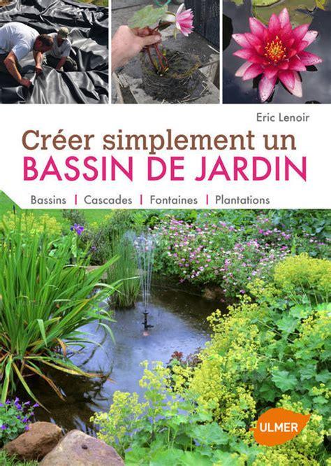 comment creer une fontaine de jardin livre cr 233 er simplement un bassin de jardin bassins cascades fontaines plantations bassins