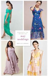 What To Wear To A May Wedding Guest Dresses For May Weddings