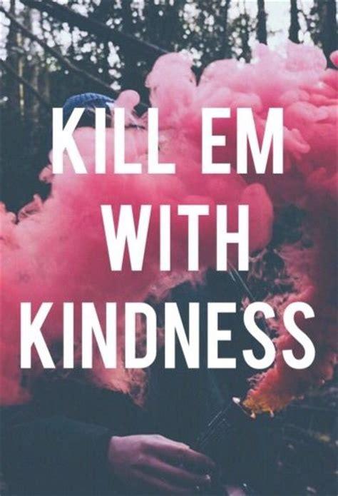 Kill Em Kindness Quotes