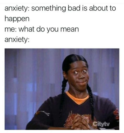 Anxiety Meme - 16 accurate memes about anxiety we relate to all too well collegehumor post