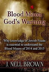 Blood Moon God's Warning: Jewish Feasts and the Blood ...