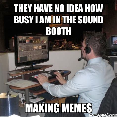 Sound Meme - how busy i am in the sound booth