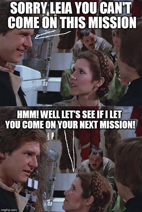 Leia Meme - no mission completion for you imgflip