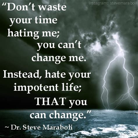 how do you change the time on your iphone quote by steve maraboli don t waste your time hating me