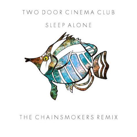 Sleep Alone by Two Door Cinema Club Sleep Alone The Chainsmokers Remix