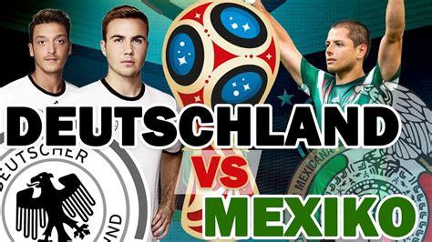 Frühlingsanfang 2018 Deutschland by Wm 2018 Deutschland Gegen Mexiko Gruppenphase Fifa 17