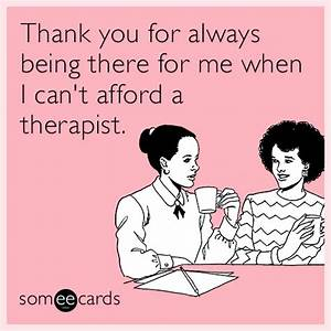 Thank you for always being there for me when I can't ...
