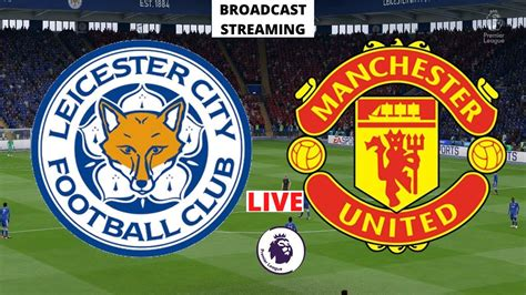 Leicester City vs Manchester United LIVE STREAMING Premier ...