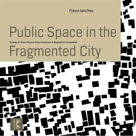 fragmented space public space in the fragmented city by flavio janches issuu