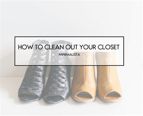 how to clean out your closet the right way minimalista