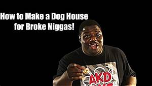 How to make a dog house for broke niggas youtube for How to build a dog house youtube