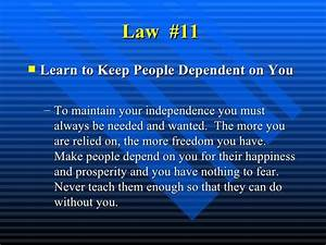 Law #11 Learn to Keep People Dependent on You To maintain ...