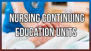 Nursing Continuing Education Units - YouTube