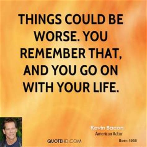 Things Could Be Worse Quotes Funny