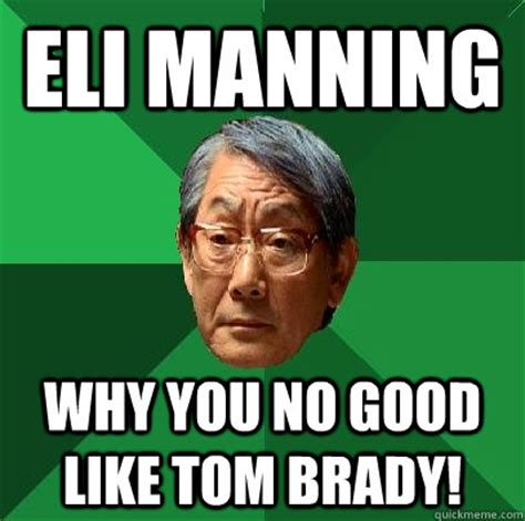 Brady Manning Memes - eli manning why you no good like tom brady high expectations asian father quickmeme
