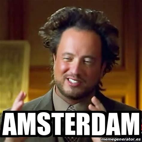 Amsterdam Memes - meme ancient aliens amsterdam 16019806