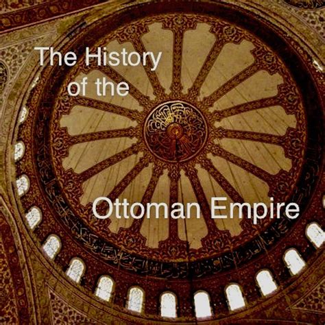 History Of The Ottoman Empire by History Of The Ottoman Empire History Podcasts