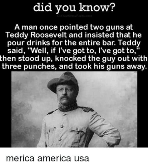 Teddy Roosevelt Memes - 25 best memes about teddy roosevelt teddy roosevelt memes