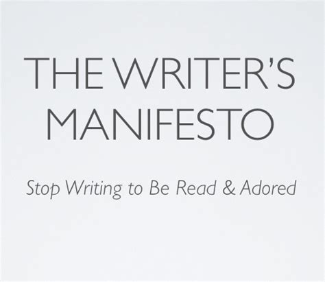 The Writer's Manifesto Stop Writing To Be Read & Adored