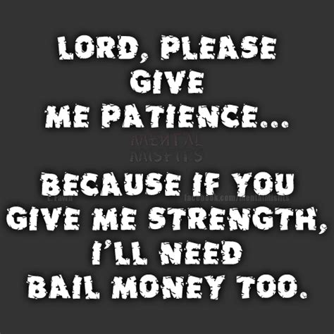 Give Me Patience Funny Quotes