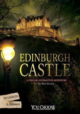 edinburgh castle  chilling interactive adventure  matt doeden