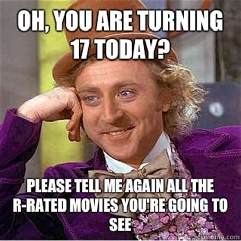 R Rated Memes - oh you are turning 17 today please tell me again all the r rated movies you re going to see
