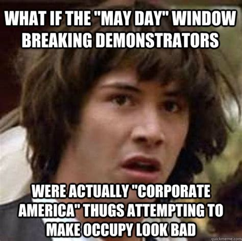 Corporate America Meme - what if the quot may day quot window breaking demonstrators were actually quot corporate america quot thugs